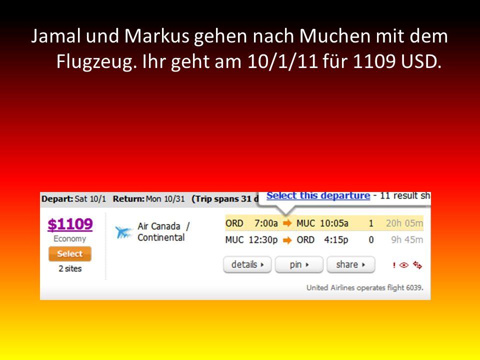 Jamal und Markus gehen nach Muchen mit dem Flugzeug. Ihr geht am 10/1/11 für 1109 USD.
