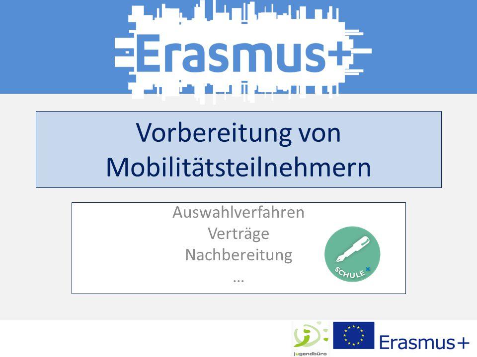 Vorbereitung von Mobilitätsteilnehmern Auswahlverfahren Verträge Nachbereitung …