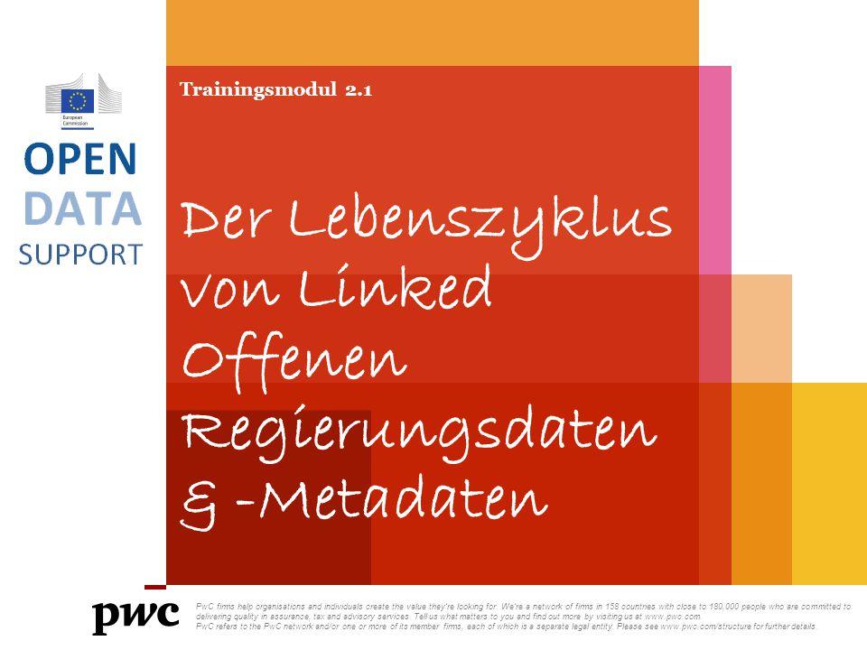 Trainingsmodul 2.1 Der Lebenszyklus von Linked Offenen Regierungsdaten & -Metadaten PwC firms help organisations and individuals create the value they're looking for.
