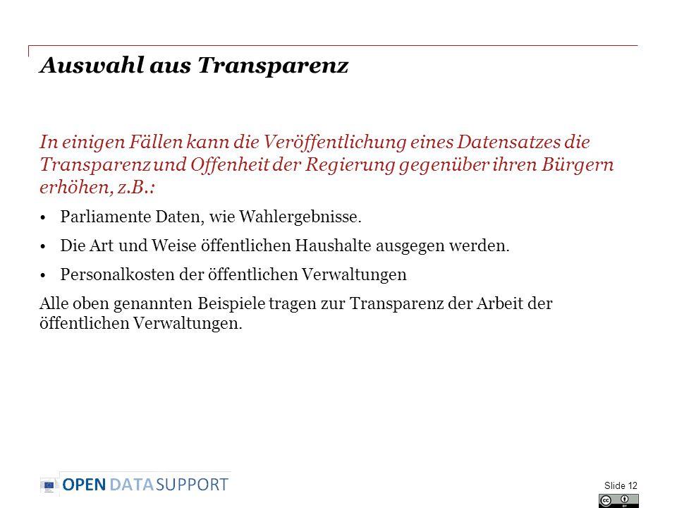 Auswahl aus Transparenz In einigen Fällen kann die Veröffentlichung eines Datensatzes die Transparenz und Offenheit der Regierung gegenüber ihren Bürgern erhöhen, z.B.: Parliamente Daten, wie Wahlergebnisse.