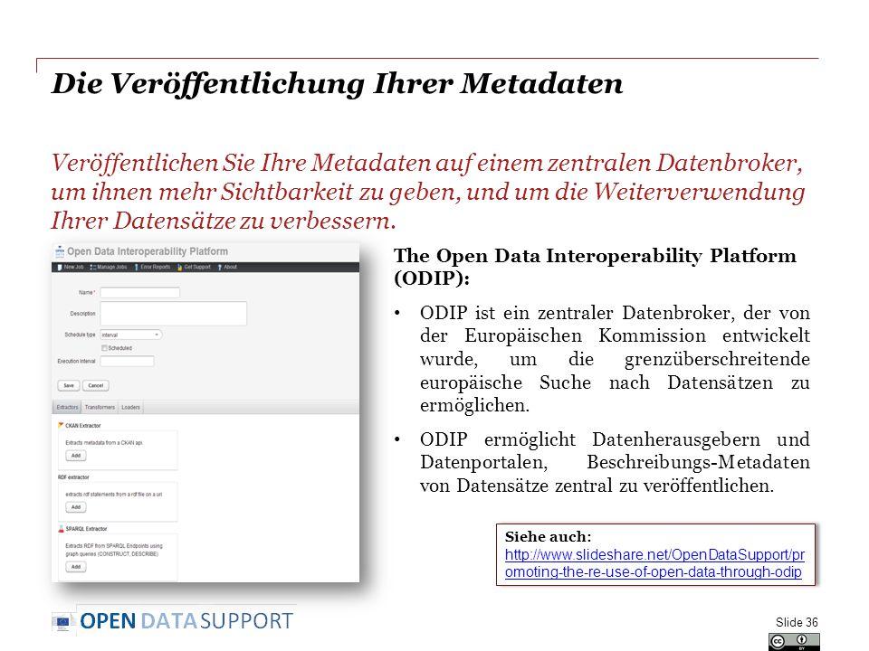 Die Veröffentlichung Ihrer Metadaten Veröffentlichen Sie Ihre Metadaten auf einem zentralen Datenbroker, um ihnen mehr Sichtbarkeit zu geben, und um die Weiterverwendung Ihrer Datensätze zu verbessern.
