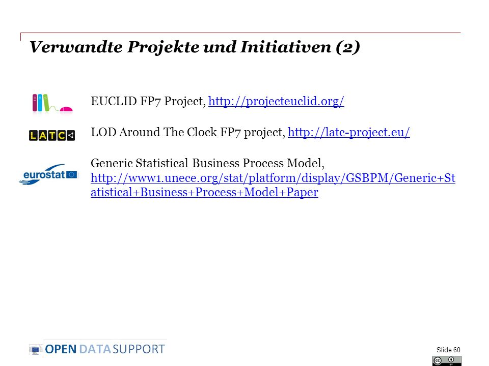 Verwandte Projekte und Initiativen (2) EUCLID FP7 Project,   LOD Around The Clock FP7 project,   Generic Statistical Business Process Model,   atistical+Business+Process+Model+Paper   atistical+Business+Process+Model+Paper Slide 60