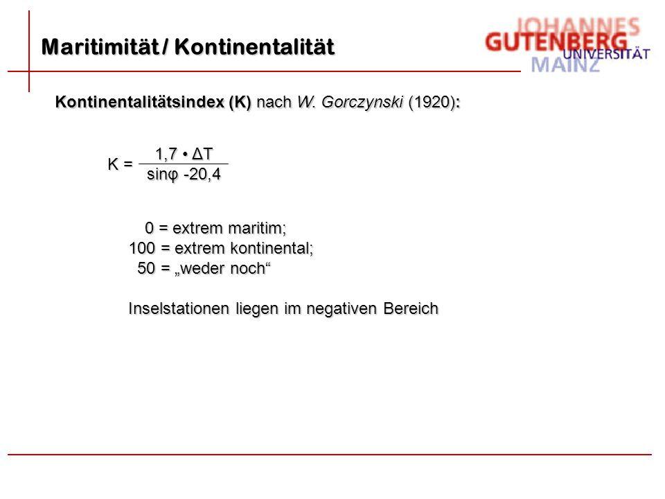 Maritimität / Kontinentalität Kontinentalitätsindex (K) nach W. Gorczynski (1920): K = 1,7 ΔT sinφ -20,4 0 = extrem maritim; 0 = extrem maritim; 100 =