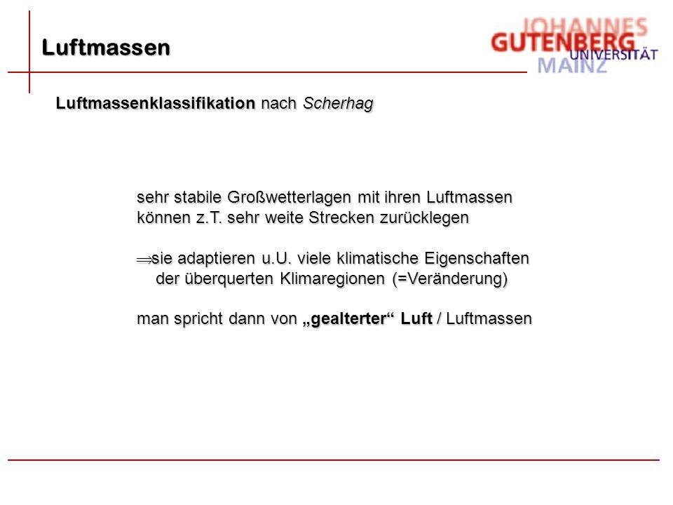 Luftmassen Luftmassenklassifikation nach Scherhag sehr stabile Großwetterlagen mit ihren Luftmassen können z.T. sehr weite Strecken zurücklegen  sie