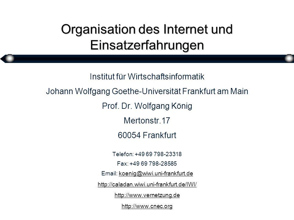 1 Organisation des Internet und Einsatzerfahrungen Institut für Wirtschaftsinformatik Johann Wolfgang Goethe-Universität Frankfurt am Main Prof.