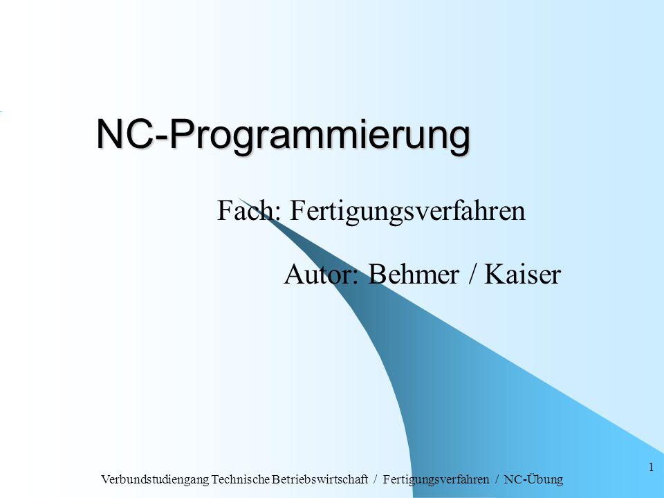 Verbundstudiengang Technische Betriebswirtschaft / Fertigungsverfahren / NC-Übung 2 Aufgaben bei der NC-Programmierung 1) Wahl der Werkzeuge zum Fräsen 2) Ermittlung der Technologiedaten zum Fräsen 3) Schreiben des NC-Programms 4) Test des NC-Programms