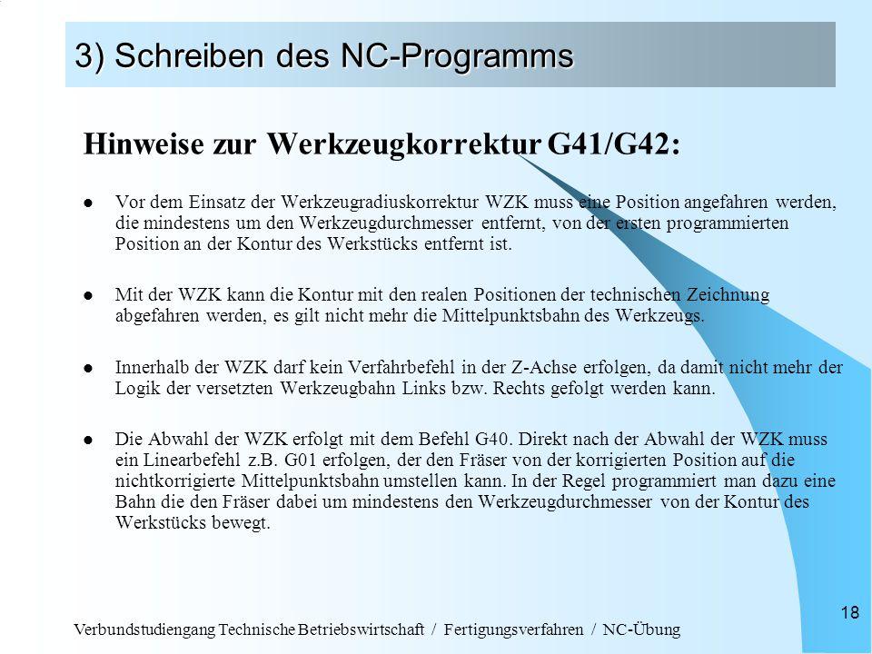 Verbundstudiengang Technische Betriebswirtschaft / Fertigungsverfahren / NC-Übung 18 3) Schreiben des NC-Programms Hinweise zur Werkzeugkorrektur G41/