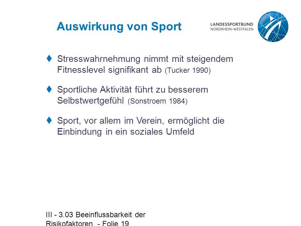 III - 3.03 Beeinflussbarkeit der Risikofaktoren - Folie 19 Auswirkung von Sport  Stresswahrnehmung nimmt mit steigendem Fitnesslevel signifikant ab (