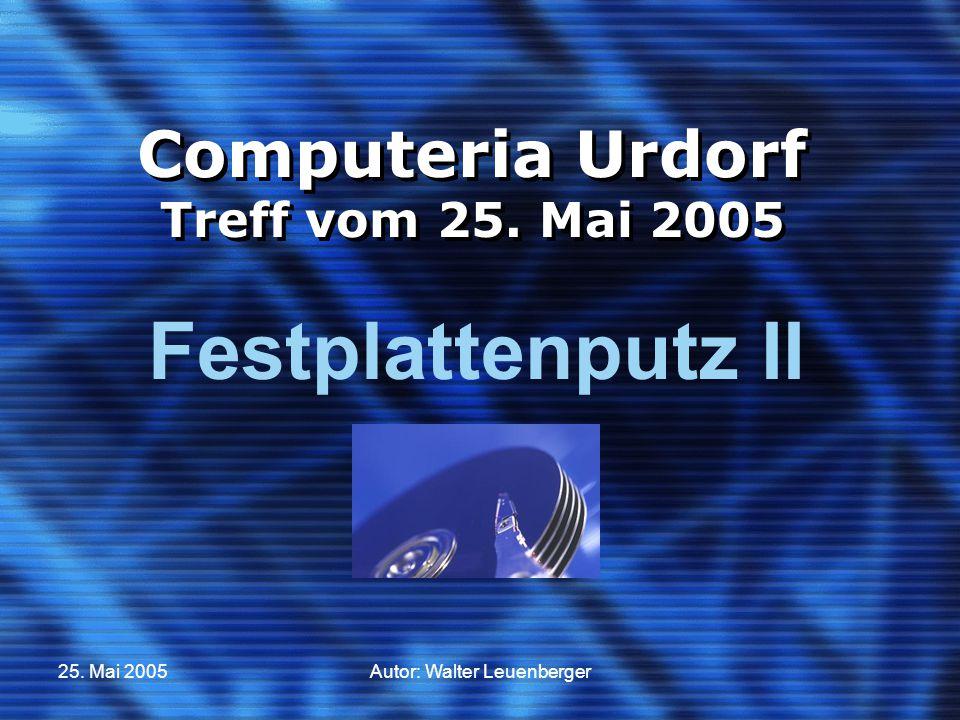 25. Mai 2005Autor: Walter Leuenberger Computeria Urdorf Treff vom 25. Mai 2005 Festplattenputz II