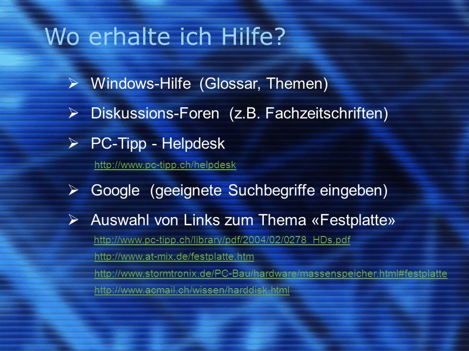 Wo erhalte ich Hilfe. Windows-Hilfe (Glossar, Themen)  Diskussions-Foren (z.B.