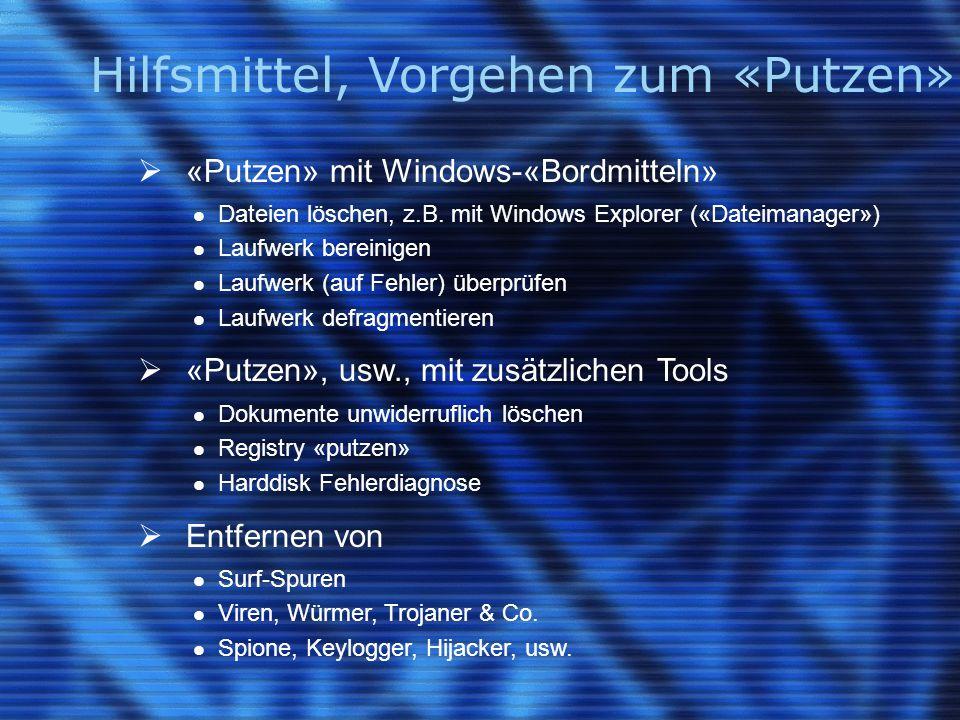 Hilfsmittel, Vorgehen zum «Putzen»  «Putzen» mit Windows-«Bordmitteln» Dateien löschen, z.B.