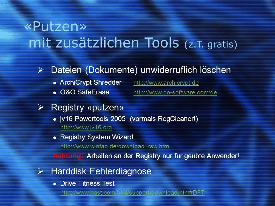 «Putzen» mit zusätzlichen Tools (z.T.gratis)  gegen Viren, Würmer, Trojaner & Co.