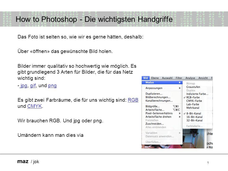 / jok 1 How to Photoshop - Die wichtigsten Handgriffe Das Foto ist selten so, wie wir es gerne hätten, deshalb: Über «öffnen» das gewünschte Bild holen.