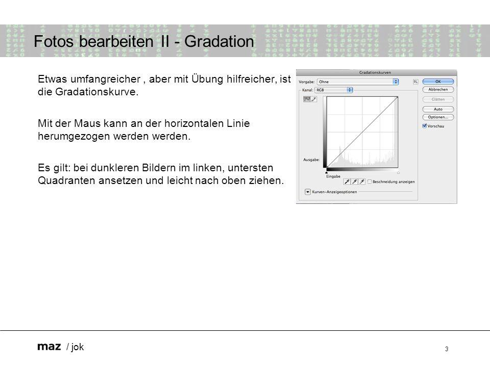 / jok 3 Fotos bearbeiten II - Gradation Etwas umfangreicher, aber mit Übung hilfreicher, ist die Gradationskurve.