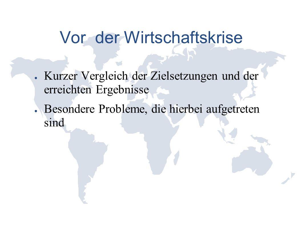 Vor der Wirtschaftskrise ● Kurzer Vergleich der Zielsetzungen und der erreichten Ergebnisse ● Besondere Probleme, die hierbei aufgetreten sind
