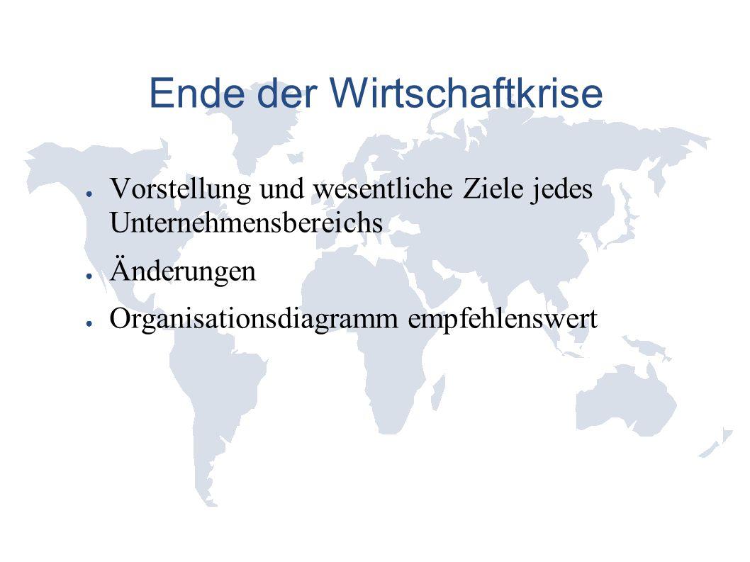 Ende der Wirtschaftkrise ● Vorstellung und wesentliche Ziele jedes Unternehmensbereichs ● Änderungen ● Organisationsdiagramm empfehlenswert