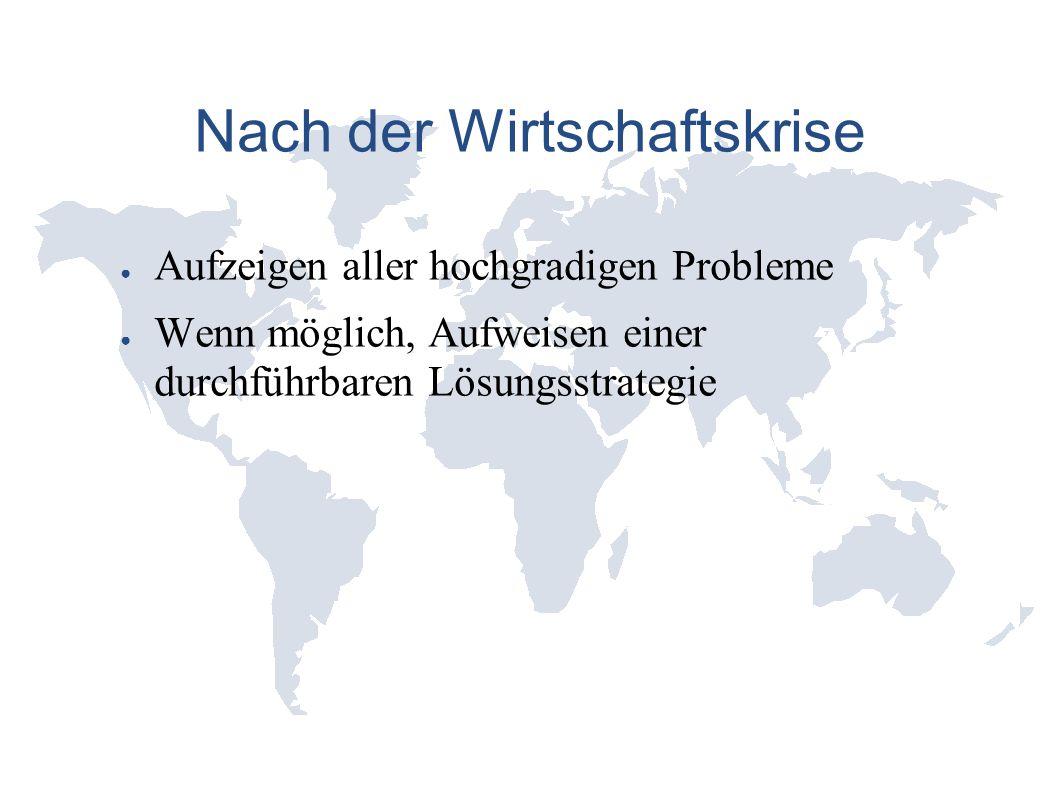 Nach der Wirtschaftskrise ● Aufzeigen aller hochgradigen Probleme ● Wenn möglich, Aufweisen einer durchführbaren Lösungsstrategie
