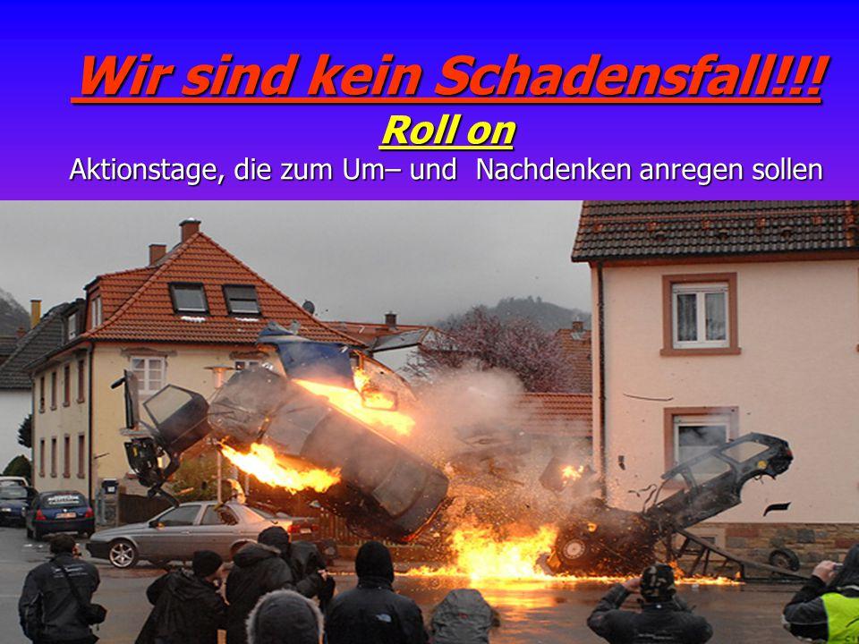 Wir sind kein Schadensfall!!! Roll on Aktionstage, die zum Um– und Nachdenken anregen sollen