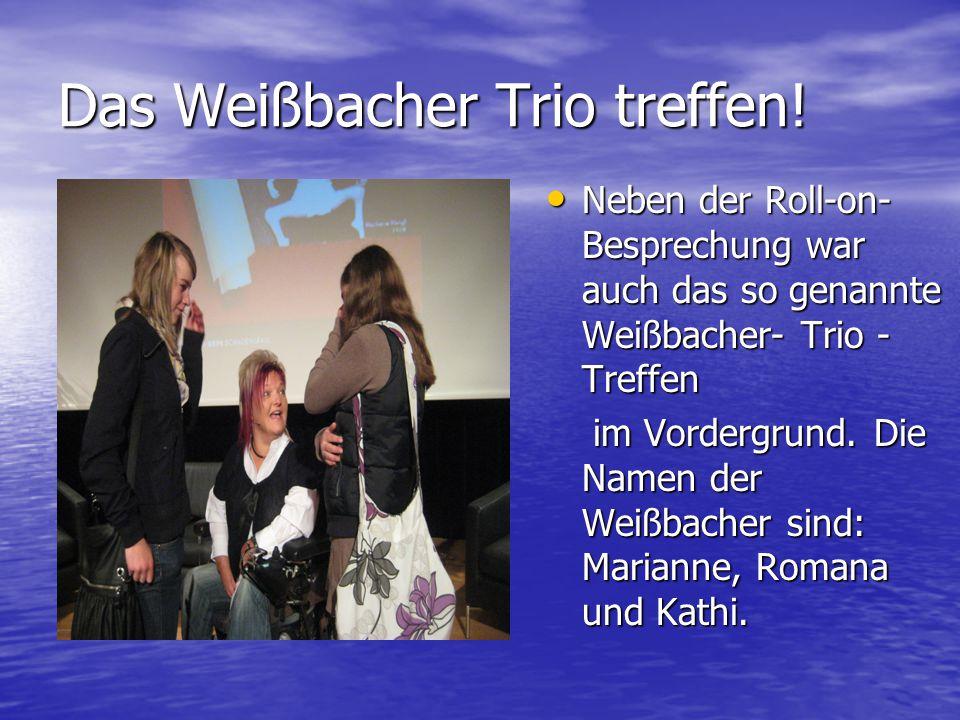 Das Weißbacher Trio treffen! Neben der Roll-on- Besprechung war auch das so genannte Weißbacher- Trio - Treffen Neben der Roll-on- Besprechung war auc