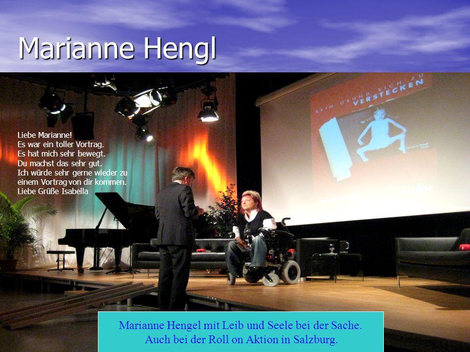 Marianne Hengl Marianne Hengel mit Leib und Seele bei der Sache. Auch bei der Roll on Aktion in Salzburg. Liebe Marianne! Es war ein toller Vortrag. E
