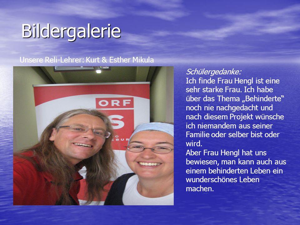 Bildergalerie Jawohl!! Wir werden berühmt Unsere Reli-Lehrer: Kurt & Esther Mikula Schülergedanke: Ich finde Frau Hengl ist eine sehr starke Frau. Ich