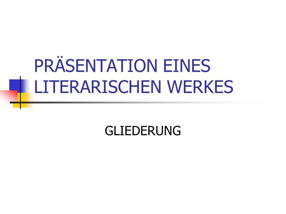 PRÄSENTATION EINES LITERARISCHEN WERKES GLIEDERUNG