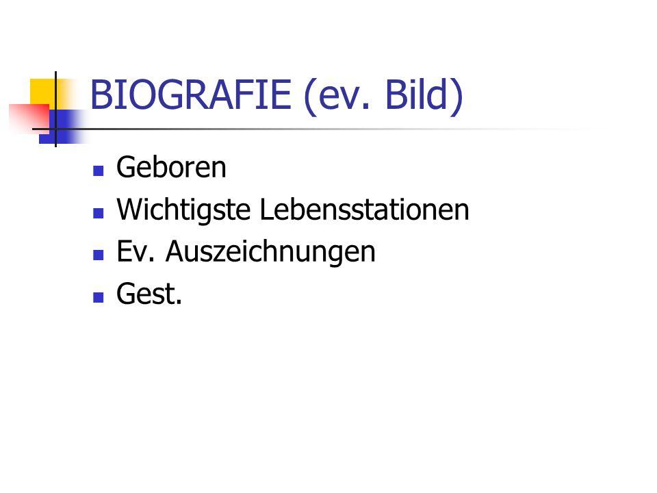 BIOGRAFIE (ev. Bild) Geboren Wichtigste Lebensstationen Ev. Auszeichnungen Gest.