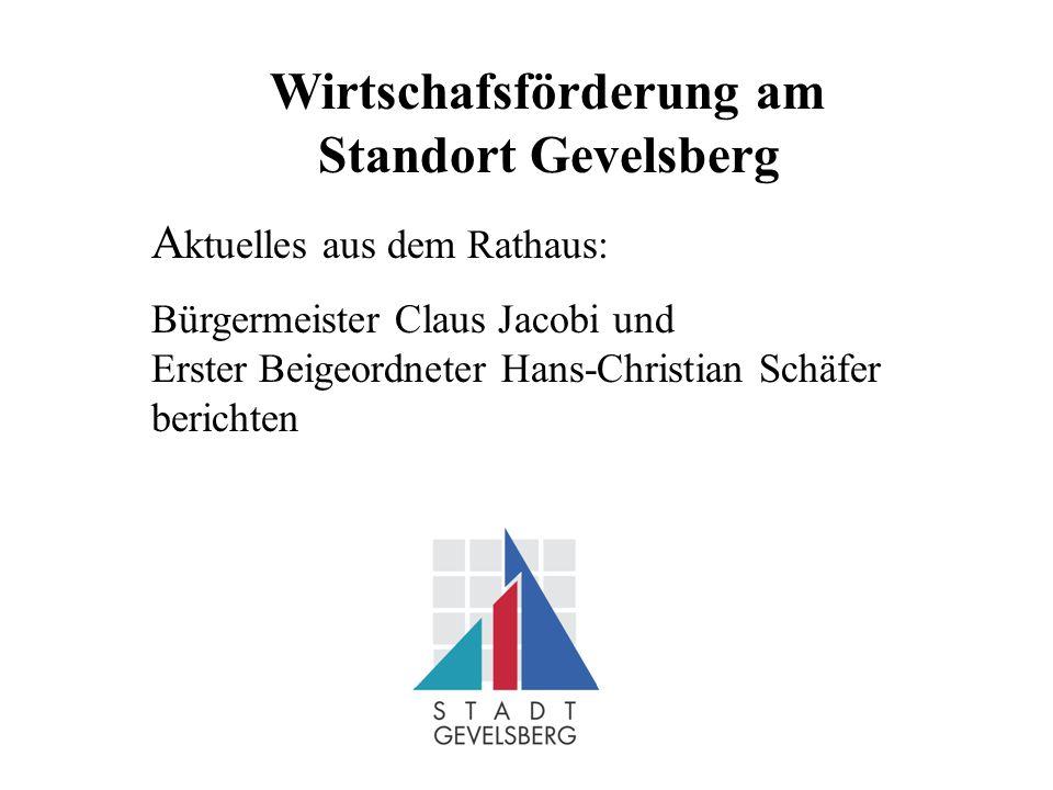 Wirtschafsförderung am Standort Gevelsberg A ktuelles aus dem Rathaus: Bürgermeister Claus Jacobi und Erster Beigeordneter Hans-Christian Schäfer berichten