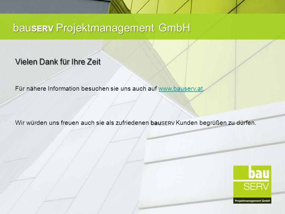 bau SERV Projektmanagement GmbH Vielen Dank für Ihre Zeit Für nähere Information besuchen sie uns auch auf www.bauserv.at.www.bauserv.at bau SERV Wir würden uns freuen auch sie als zufriedenen bau SERV Kunden begrüßen zu dürfen.