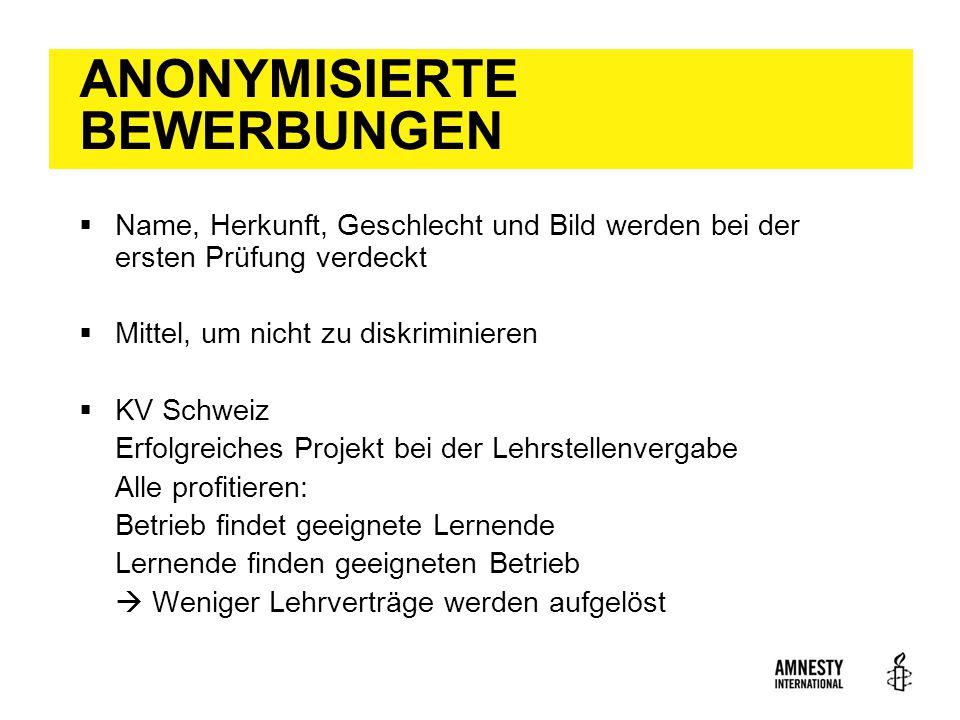 ANONYMISIERTE BEWERBUNGEN  Name, Herkunft, Geschlecht und Bild werden bei der ersten Prüfung verdeckt  Mittel, um nicht zu diskriminieren  KV Schwe