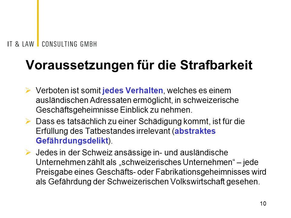 Voraussetzungen für die Strafbarkeit  Verboten ist somit jedes Verhalten, welches es einem ausländischen Adressaten ermöglicht, in schweizerische Geschäftsgeheimnisse Einblick zu nehmen.