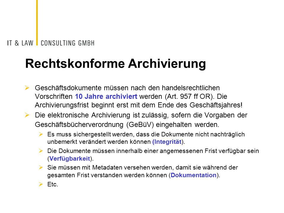 Rechtskonforme Archivierung  Geschäftsdokumente müssen nach den handelsrechtlichen Vorschriften 10 Jahre archiviert werden (Art.