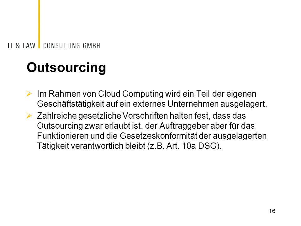 Outsourcing  Im Rahmen von Cloud Computing wird ein Teil der eigenen Geschäftstätigkeit auf ein externes Unternehmen ausgelagert.