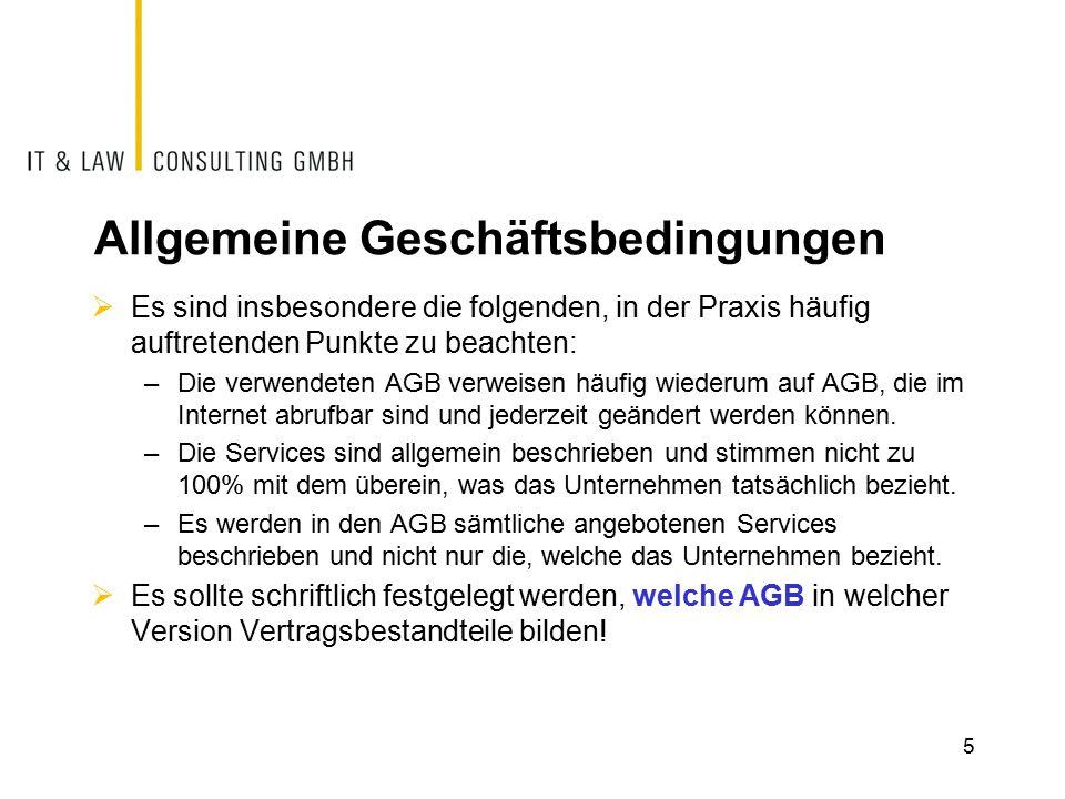 Allgemeine Geschäftsbedingungen  Es sind insbesondere die folgenden, in der Praxis häufig auftretenden Punkte zu beachten: –Die verwendeten AGB verweisen häufig wiederum auf AGB, die im Internet abrufbar sind und jederzeit geändert werden können.