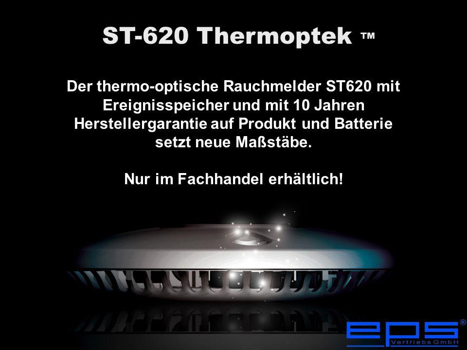 Kombiniertes Thermo - optisches Detektionsverfahren - Thermoptek - Technologie - ST-620 Thermoptek ™ TM Vorteil: Schnelle Reaktion und sichere Detektion von allen Brandverläufen wie langsamen Schwelbränden und schnellen Brandverläufen mit hoher Temperaturentwicklung.
