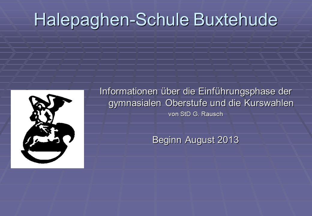 Halepaghen-Schule Buxtehude Informationen über die Einführungsphase der gymnasialen Oberstufe und die Kurswahlen von StD G. Rausch Beginn August 2013