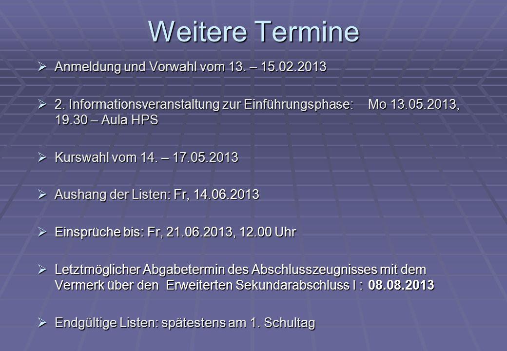 Weitere Termine  Anmeldung und Vorwahl vom 13. – 15.02.2013  2. Informationsveranstaltung zur Einführungsphase: Mo 13.05.2013, 19.30 – Aula HPS  Ku