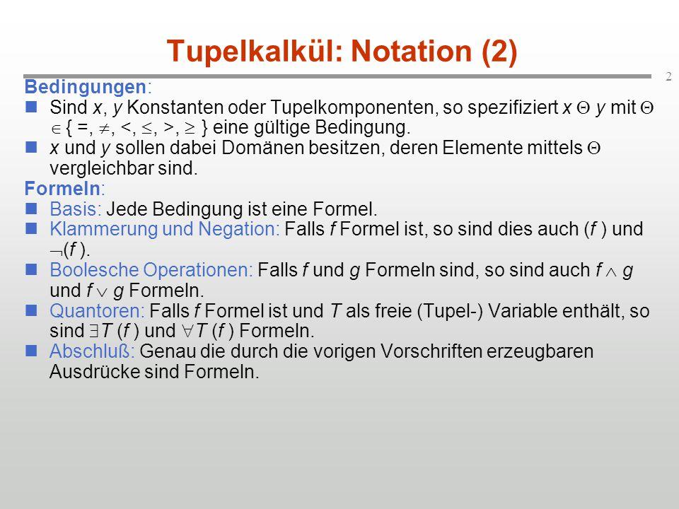 2 Tupelkalkül: Notation (2) Bedingungen: Sind x, y Konstanten oder Tupelkomponenten, so spezifiziert x  y mit   { =, ,,  } eine gültige Bedingung