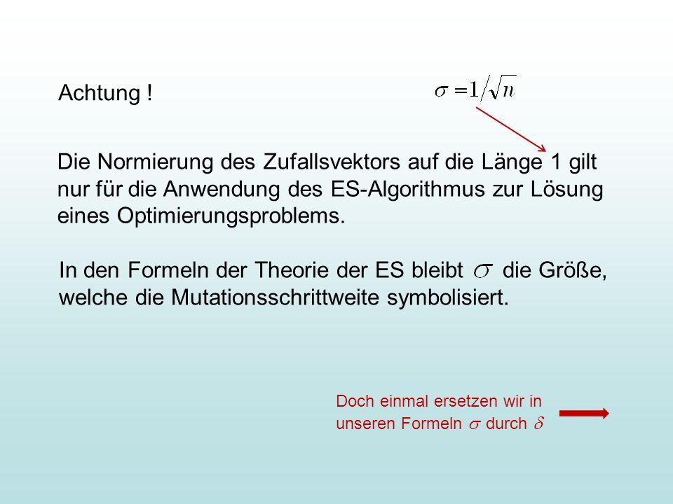 Achtung ! Die Normierung des Zufallsvektors auf die Länge 1 gilt nur für die Anwendung des ES-Algorithmus zur Lösung eines Optimierungsproblems. In de