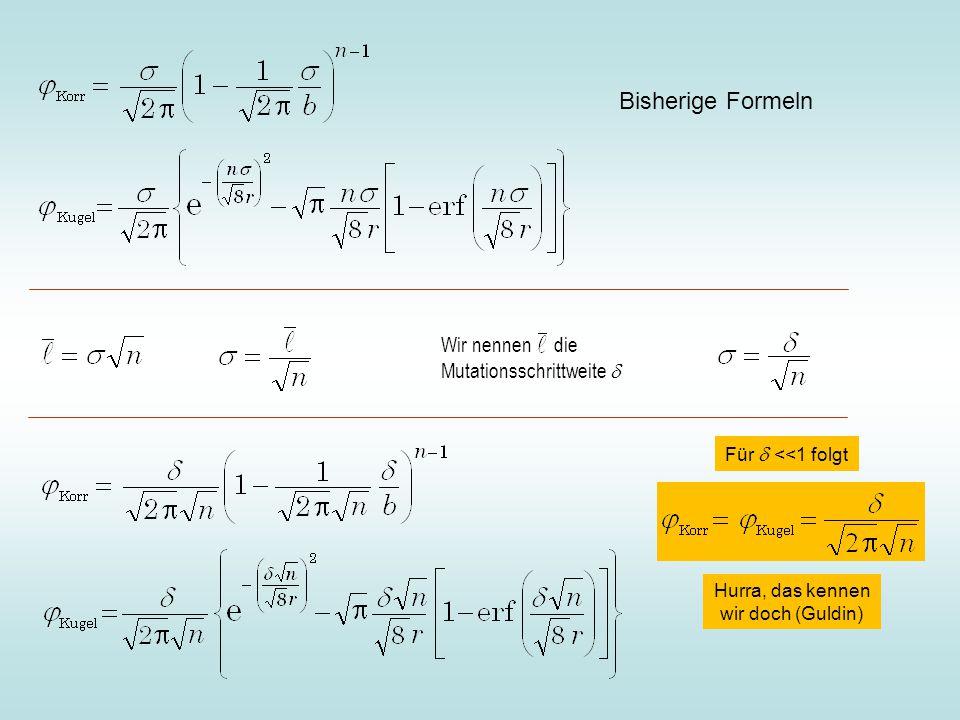 Wir nennen die Mutationsschrittweite  Bisherige Formeln Für  <<1 folgt Hurra, das kennen wir doch (Guldin)