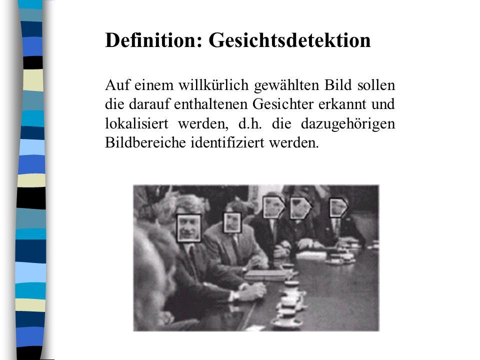 Definition: Gesichtsdetektion Auf einem willkürlich gewählten Bild sollen die darauf enthaltenen Gesichter erkannt und lokalisiert werden, d.h.