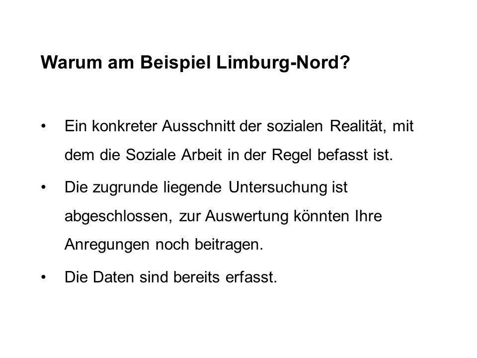 Warum am Beispiel Limburg-Nord? Ein konkreter Ausschnitt der sozialen Realität, mit dem die Soziale Arbeit in der Regel befasst ist. Die zugrunde lieg