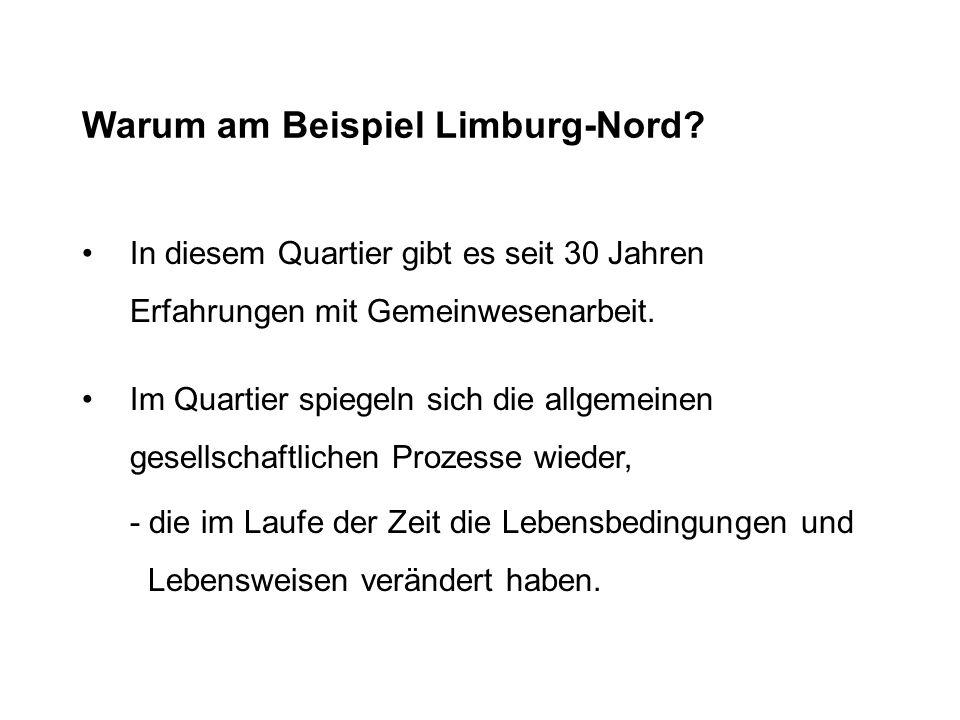 Warum am Beispiel Limburg-Nord? In diesem Quartier gibt es seit 30 Jahren Erfahrungen mit Gemeinwesenarbeit. Im Quartier spiegeln sich die allgemeinen