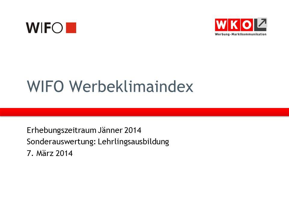 WIFO Werbeklimaindex Erhebungszeitraum Jänner 2014 Sonderauswertung: Lehrlingsausbildung 7.