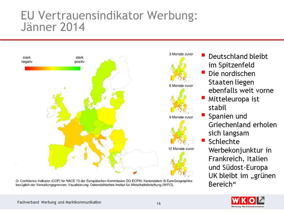 """Fachverband Werbung und Marktkommunikation EU Vertrauensindikator Werbung: Jänner 2014 16  Deutschland bleibt im Spitzenfeld  Die nordischen Staaten liegen ebenfalls weit vorne  Mitteleuropa ist stabil  Spanien und Griechenland erholen sich langsam  Schlechte Werbekonjunktur in Frankreich, Italien und Südost-Europa UK bleibt im """"grünen Bereich"""