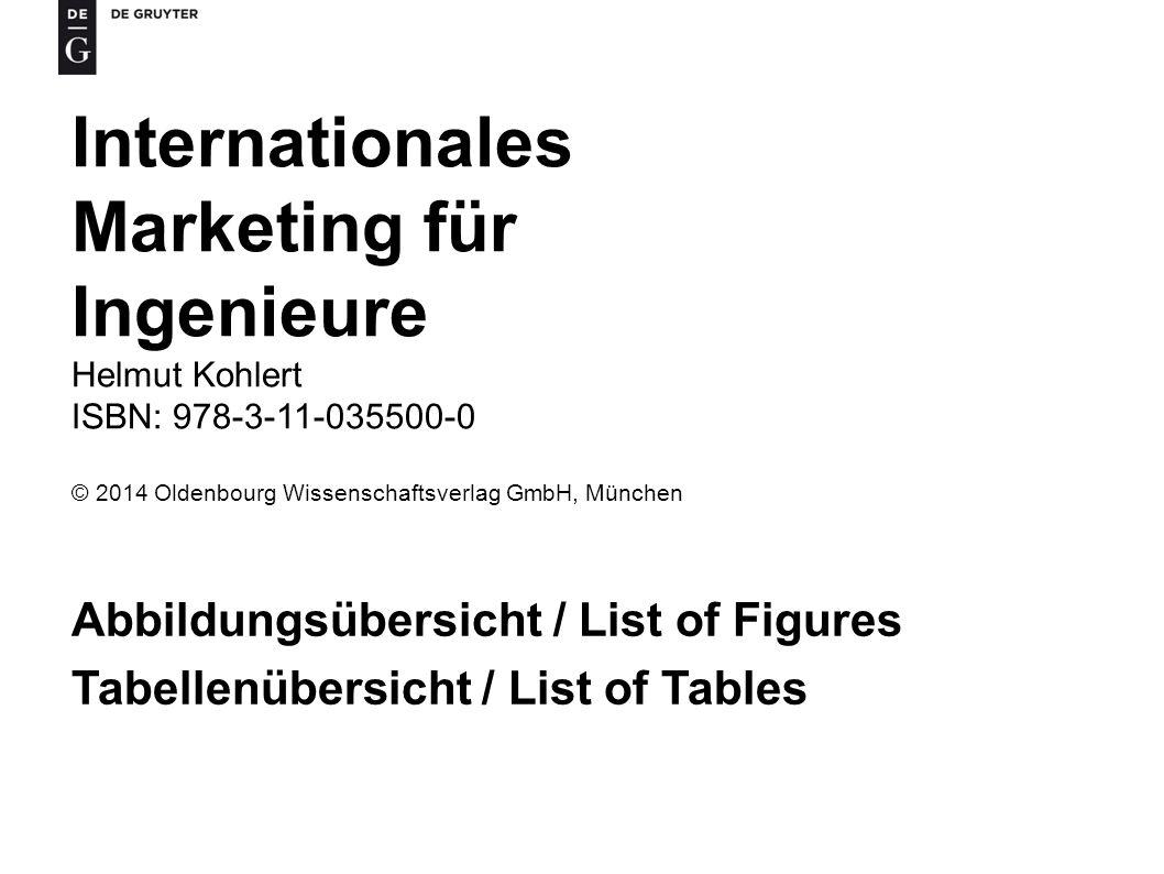 Internationales Marketing für Ingenieure Helmut Kohlert ISBN: 978-3-11-035500-0 © 2014 Oldenbourg Wissenschaftsverlag GmbH, München Abbildungsübersicht / List of Figures Tabellenübersicht / List of Tables