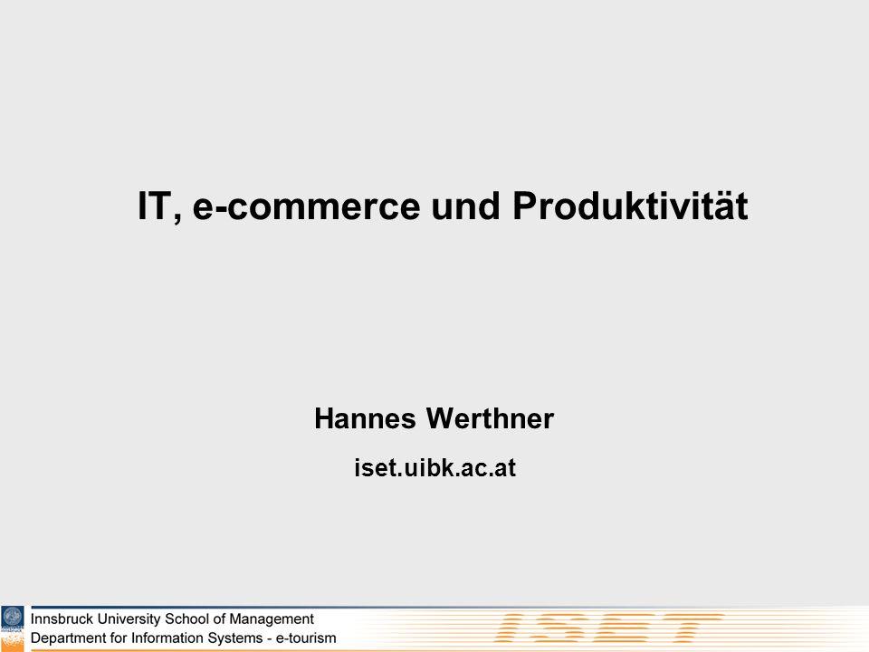Hannes Werthner iset.uibk.ac.at IT, e-commerce und Produktivität