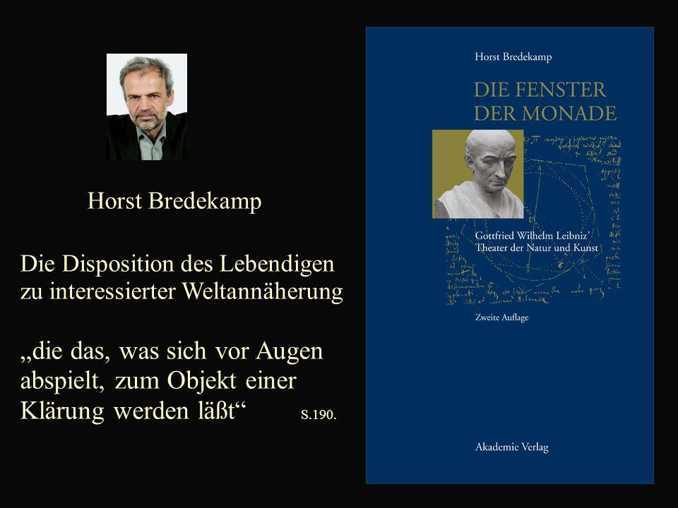 """Horst Bredekamp Die Disposition des Lebendigen zu interessierter Weltannäherung """"die das, was sich vor Augen abspielt, zum Objekt einer Klärung werden läßt S.190."""