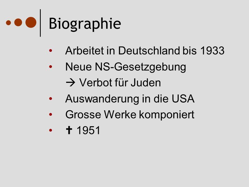 Biographie Arbeitet in Deutschland bis 1933 Neue NS-Gesetzgebung  Verbot für Juden Auswanderung in die USA Grosse Werke komponiert  1951