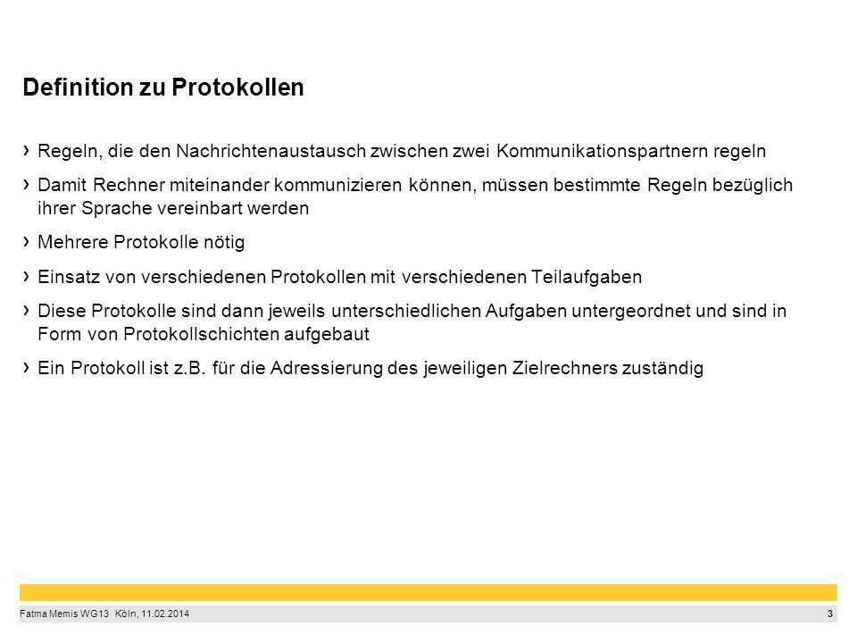3 Fatma Memis WG13  Köln, 11.02.2014 Definition zu Protokollen Regeln, die den Nachrichtenaustausch zwischen zwei Kommunikationspartnern regeln Dam